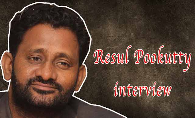 Interview with Oscar award winner Resul Pookutty