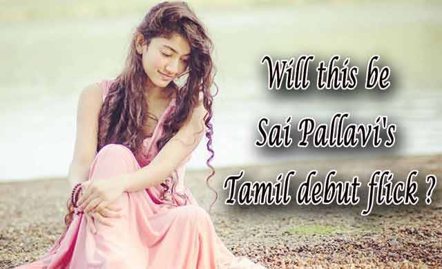 Will this be Sai Pallavi Tamil debut flick