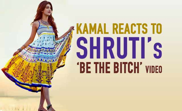 Kamal reacts to Be the Bitch Video