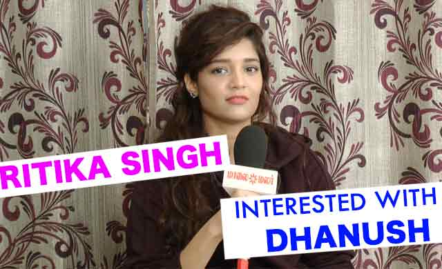 Ritika Singh Interested With Dhanush