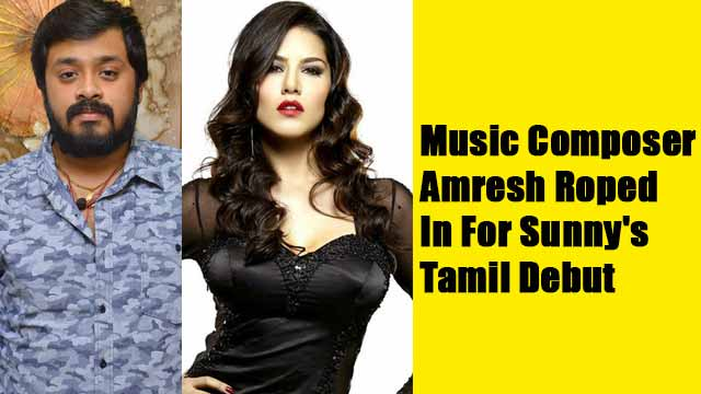 Music Composer Amresh Roped In For Sunny's Tamil Debut
