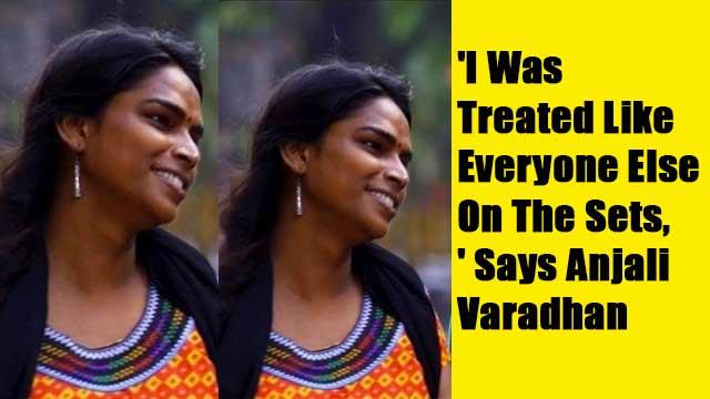 'I Was Treated Like Everyone Else On The Sets,' Says Anjali Varadhan