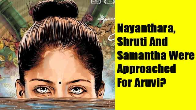 Nayanthara, Shruti And Samantha Were Approached For Aruvi?
