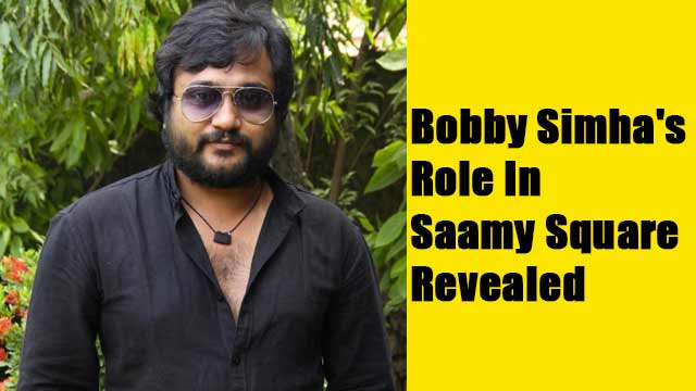 Bobby Simha's Role In Saamy Square Revealed
