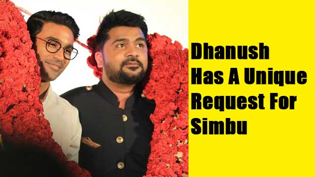 Dhanush Has A Unique Request For Simbu
