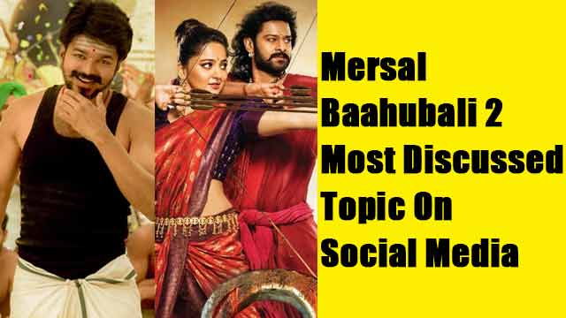 mersal and baahubali 2 most discussed topic on social media