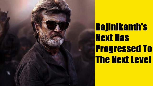 Rajinikanth's Next Has Progressed To The Next Level