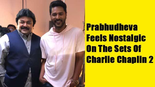 Prabhudheva Feels Nostalgic On The Sets Of 'Charlie Chaplin 2'