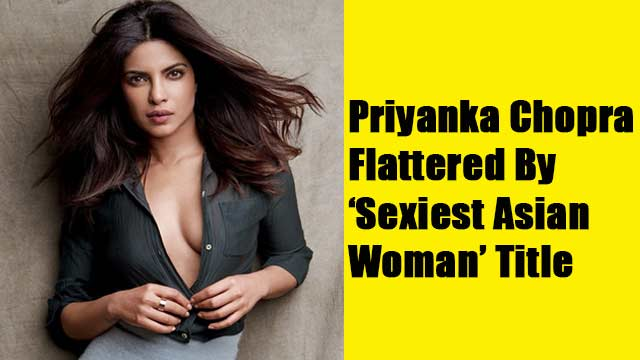Priyanka Chopra Is Flattered By 'Sexiest Asian Woman' Title