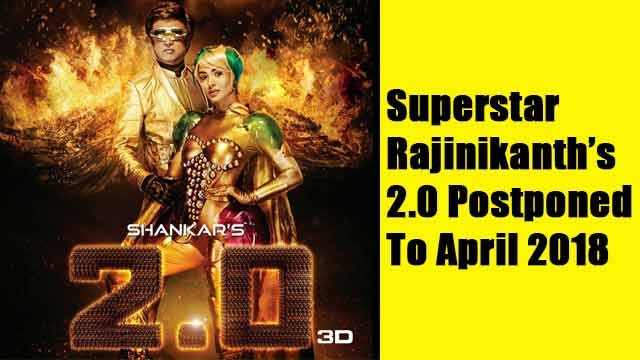Superstar Rajinikanth's 2.0 Postponed To April 2018