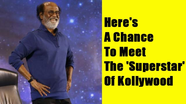 Here's A Chance To Meet The 'Superstar' Of Kollywood