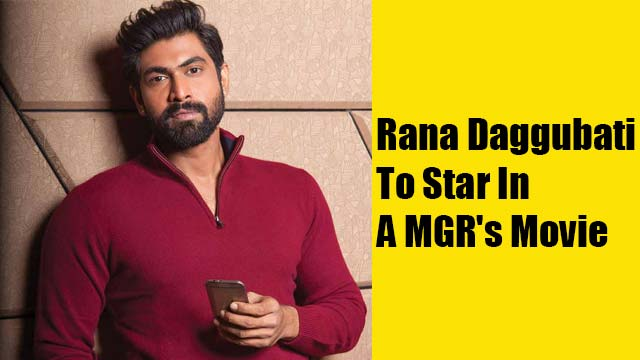 Rana Daggubati To Star In A MGR's Movie