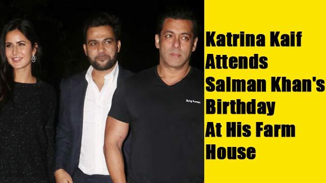 Katrina Kaif Attends Salman Khan's Birthday At His Farm House