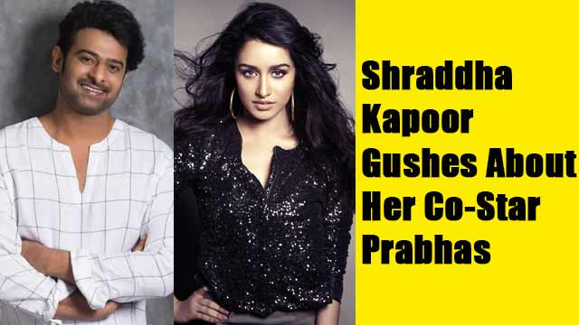 Shraddha Kapoor Gushes About Her Co-Star Prabhas