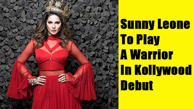 Sunny leone to play a warrior in kollywood debut