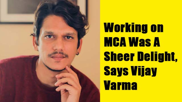'Working on MCA Was A Sheer Delight,' Says Vijay Varma