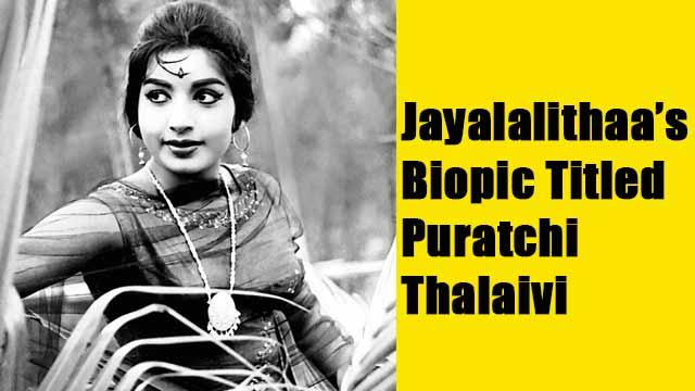 Jayalalithaa's Biopic Titled Puratchi Thalaivi