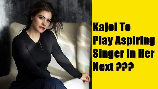 Kajol To Play Aspiring Singer In Her Next ???
