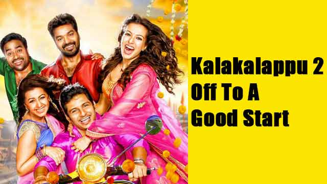 Kalakalappu 2 Off To A Good Start