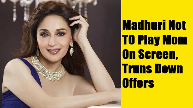 Madhuri Not TO Play Mom On Screen, Truns Down Offers