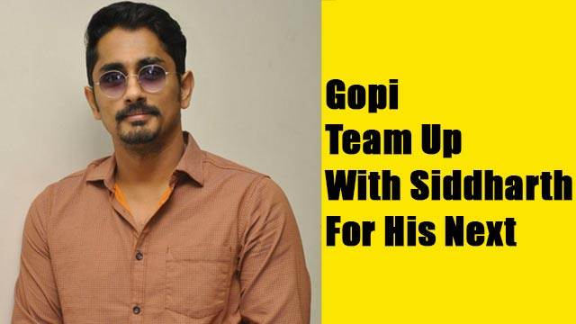 Gopi Team Up With Siddharth For His Next