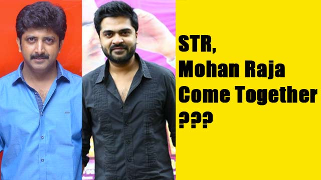 STR, Mohan Raja Come Together ???