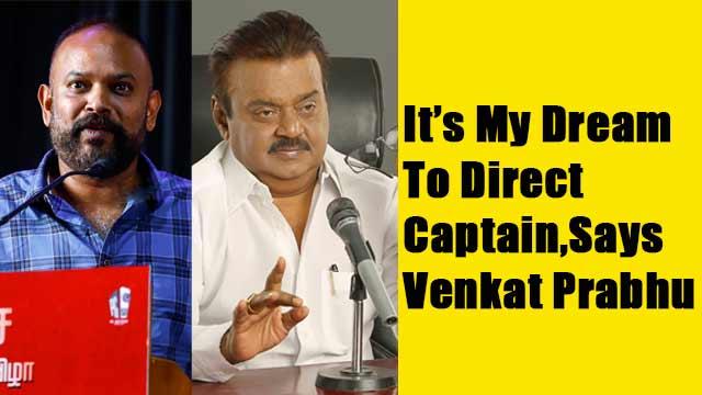 'It's My Dream To Direct Captain,' says Venkat Prabhu