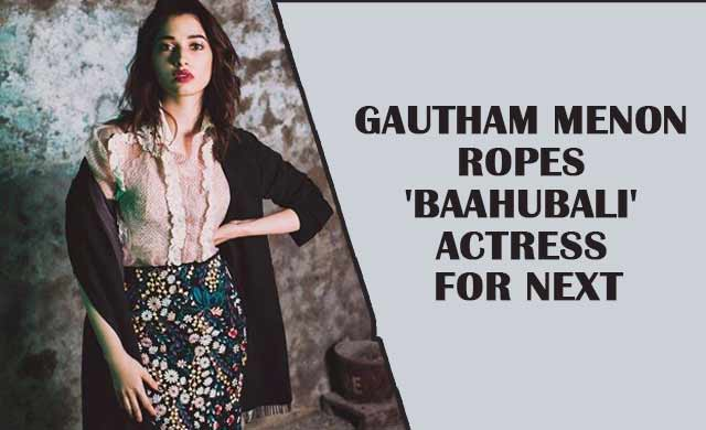 Gautham Menon Ropes Baahubali Actress For Next