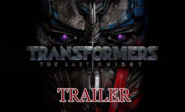 Transformers The Last Knight Official Final Trailer
