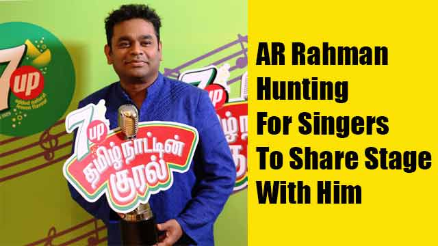 AR Rahman Hunting For Singers To Share Stage With Him