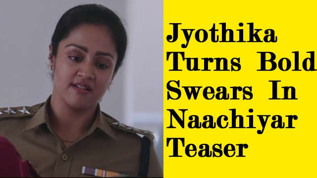 Jo Turns Bold, Swears In Naachiyar Teaser