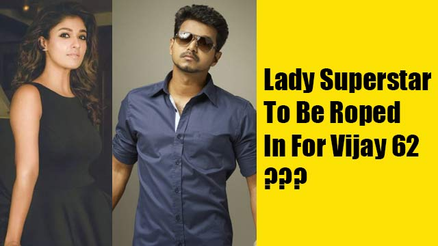 Lady Superstar To Be Roped In For Vijay 62?