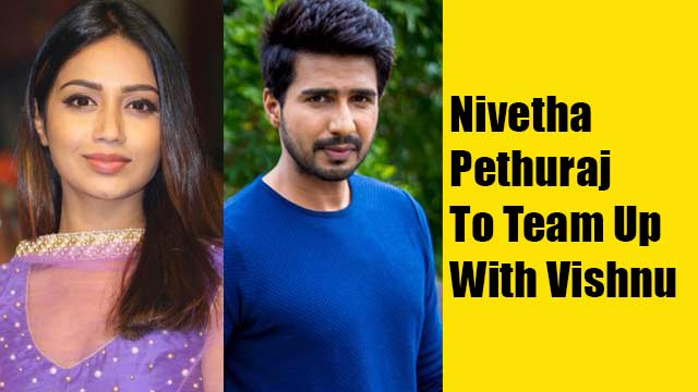 Nivetha Pethuraj To Team Up With Vishnu