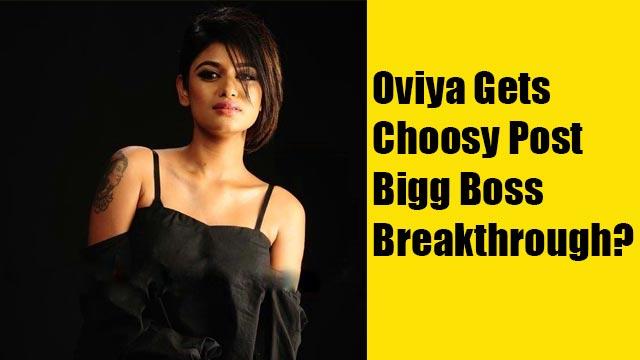 Oviya Gets Choosy Post Bigg Boss Breakthrough?