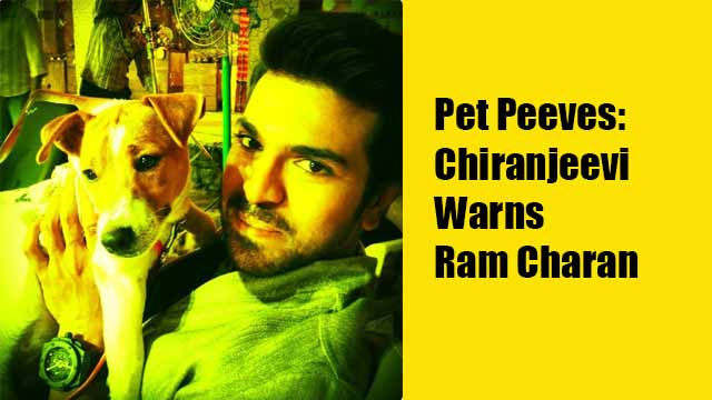 Pet Peeves: Chiranjeevi Warns Ram Charan
