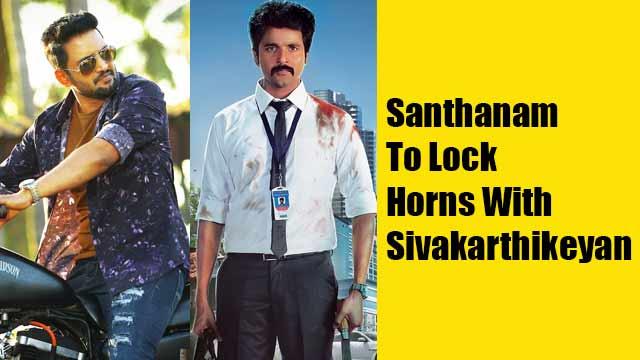 Santhanam To Lock Horns With Sivakarthikeyan