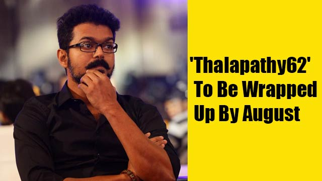 'Thalapathy62' To Be Wrapped Up By August