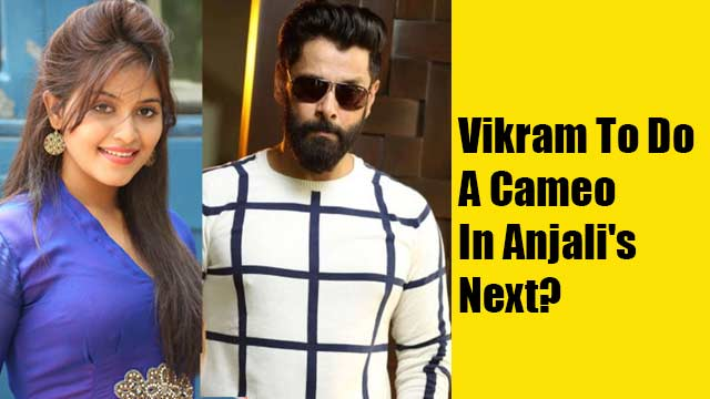 Vikram To Do A Cameo In Anjali's Next?