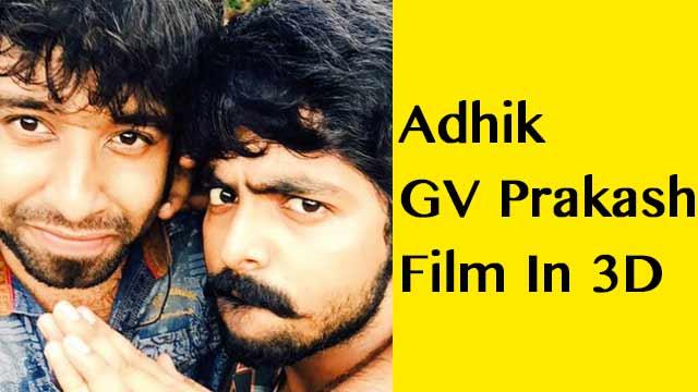 Adhik-GV Prakash Film In 3D