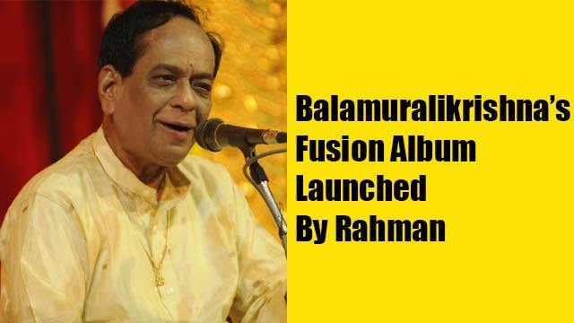 Balamuralikrishna's Fusion Album Launched By Rahman