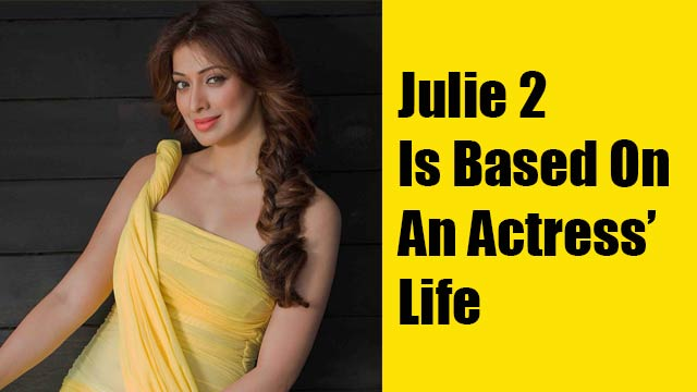 Julie 2 Is Based On An Actress' Life
