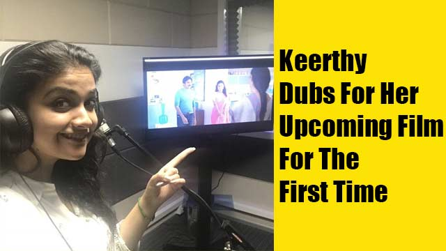 Keerthy Dubs For Her Upcoming Film For The First Time