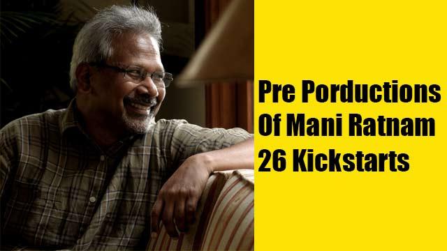 Pre Porductions Of Mani Ratnam 26 Kickstarts