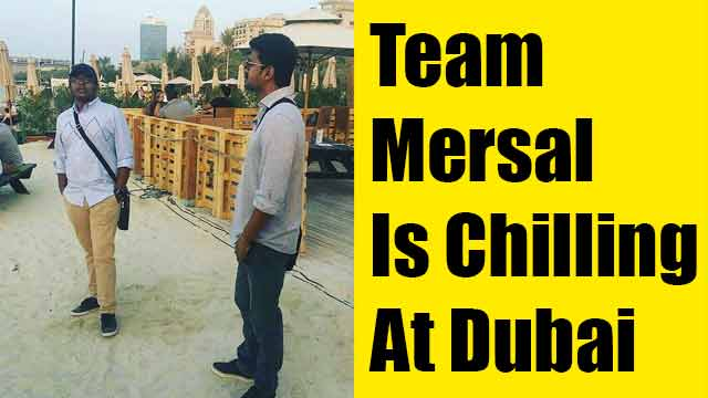 Team Mersal Is Chilling At Dubai