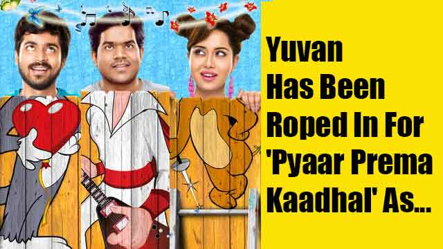 Yuvan Has Been Roped In For 'Pyaar Prema Kaadhal' As