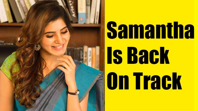 Samantha Is Back On Track