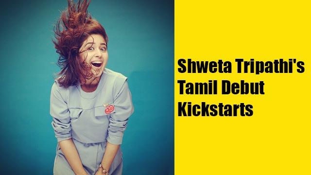 Shweta Tripathi's Tamil Debut Kickstarts