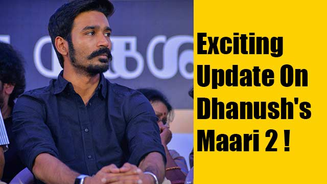 Exciting Update On Dhanush's Maari 2!