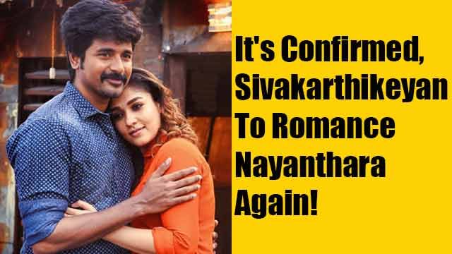 It's Confirmed, Sivakarthikeyan To Romance Nayanthara Again!