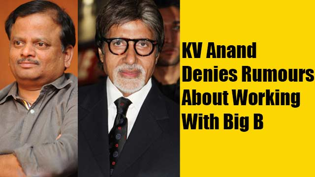 KV Anand Denies Rumours About Working With Big B